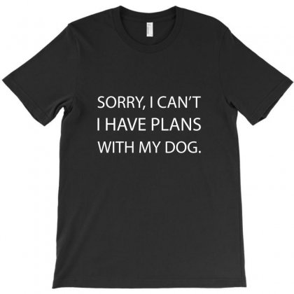 Sorry, I Cant I Have Plans With My Dog T-shirt Designed By Teeshop