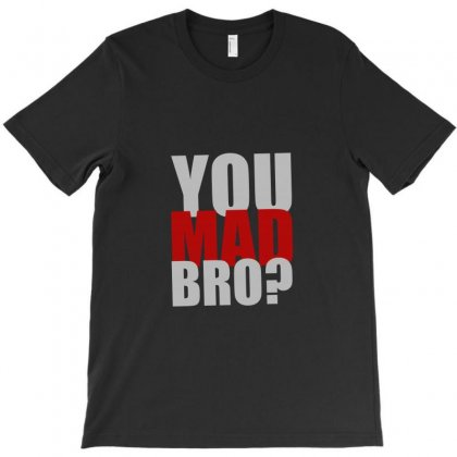 You Mad Bro Funny T-shirt Designed By Teeshop