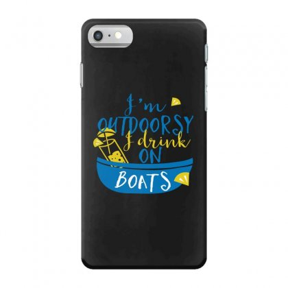Outdoosy Drink On Boats Iphone 7 Case Designed By Perfect Designers