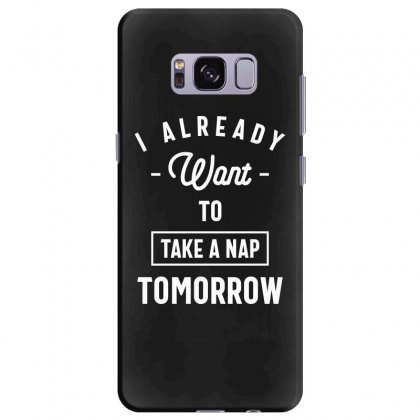 I Already Want To Take A Nap Tomorrow Funny Saying Gift Samsung Galaxy S8 Plus Case Designed By Cidolopez