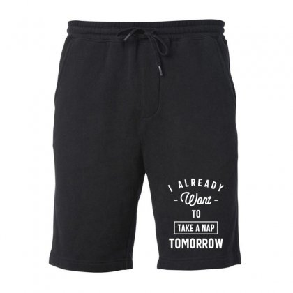 I Already Want To Take A Nap Tomorrow Funny Saying Gift Fleece Short Designed By Cidolopez