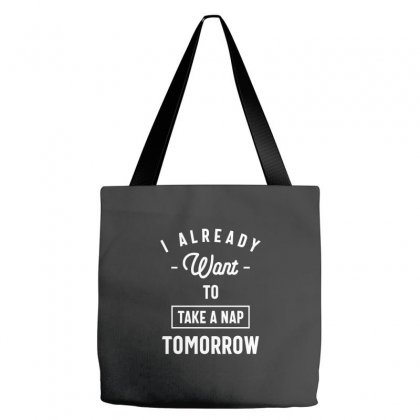 I Already Want To Take A Nap Tomorrow Funny Saying Gift Tote Bags Designed By Cidolopez