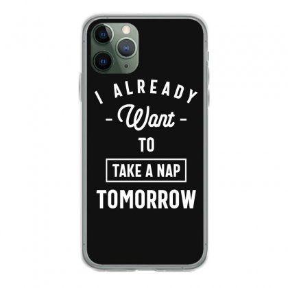 I Already Want To Take A Nap Tomorrow Funny Saying Gift Iphone 11 Pro Case Designed By Cidolopez