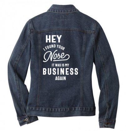 Hey I Found Your Nose It Was In My Business Again Sarcastic Shirt Ladies Denim Jacket Designed By Cidolopez