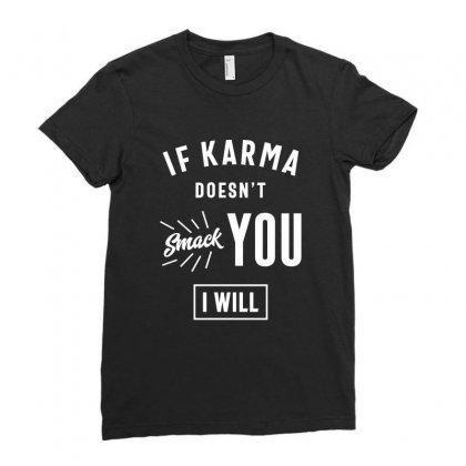 If Karma Doesn't Smack You I Will Ladies Fitted T-shirt Designed By Cidolopez
