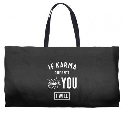 If Karma Doesn't Smack You I Will Weekender Totes Designed By Cidolopez