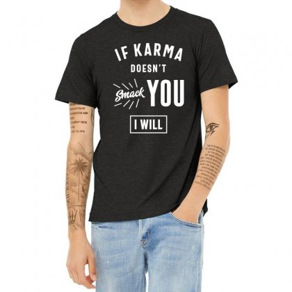 If Karma Doesn't Smack You I Will Heather T-shirt Designed By Cidolopez