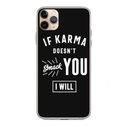 If Karma Doesn't Smack You I Will Iphone 11 Pro Max Case Designed By Cidolopez