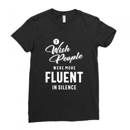 I Wish More People Were Fluent In Silence Funny Gifts Ladies Fitted T-shirt Designed By Cidolopez