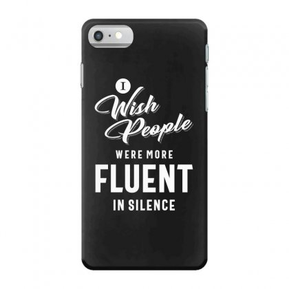 I Wish More People Were Fluent In Silence Funny Gifts Iphone 7 Case Designed By Cidolopez