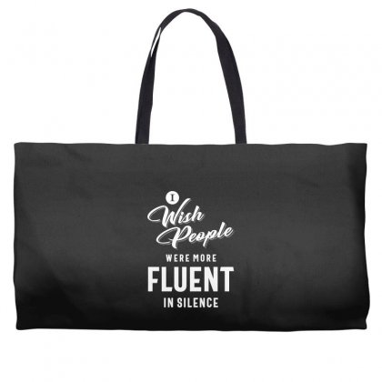 I Wish More People Were Fluent In Silence Funny Gifts Weekender Totes Designed By Cidolopez