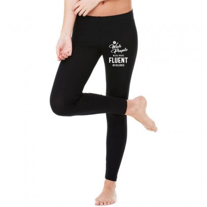 I Wish More People Were Fluent In Silence Funny Gifts Legging Designed By Cidolopez