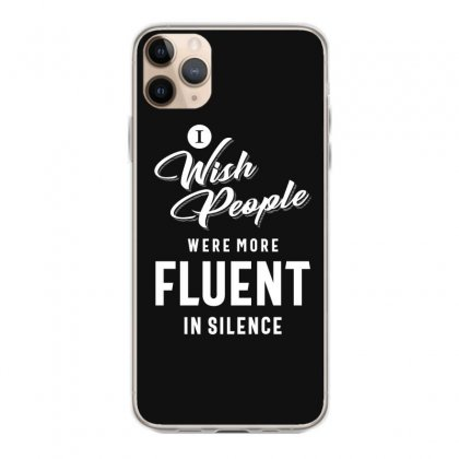 I Wish More People Were Fluent In Silence Funny Gifts Iphone 11 Pro Max Case Designed By Cidolopez