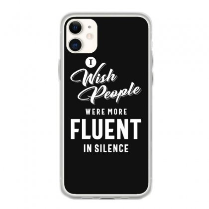 I Wish More People Were Fluent In Silence Funny Gifts Iphone 11 Case Designed By Cidolopez