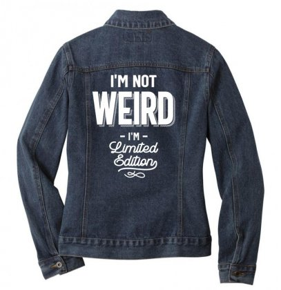 Funny T Shirt I'm Not Weird I Am Limited Edition Gift Ladies Denim Jacket Designed By Cidolopez