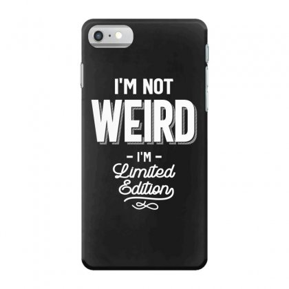 Funny T Shirt I'm Not Weird I Am Limited Edition Gift Iphone 7 Case Designed By Cidolopez