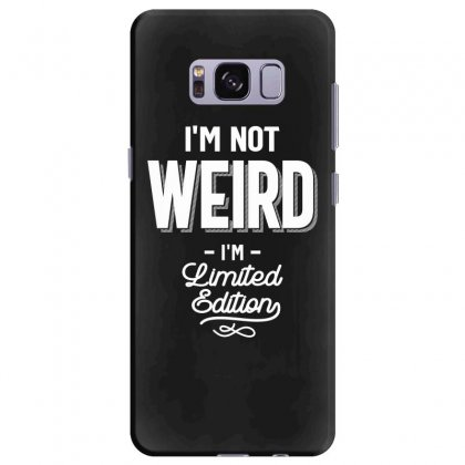 Funny T Shirt I'm Not Weird I Am Limited Edition Gift Samsung Galaxy S8 Plus Case Designed By Cidolopez
