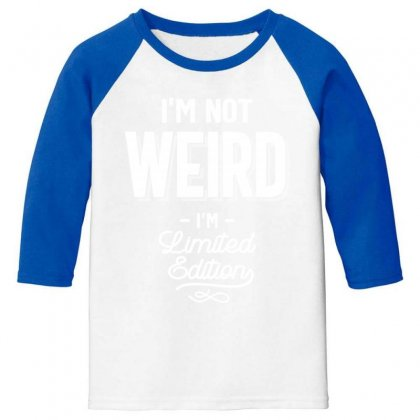 Funny T Shirt I'm Not Weird I Am Limited Edition Gift Youth 3/4 Sleeve Designed By Cidolopez