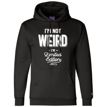 Funny T Shirt I'm Not Weird I Am Limited Edition Gift Champion Hoodie Designed By Cidolopez