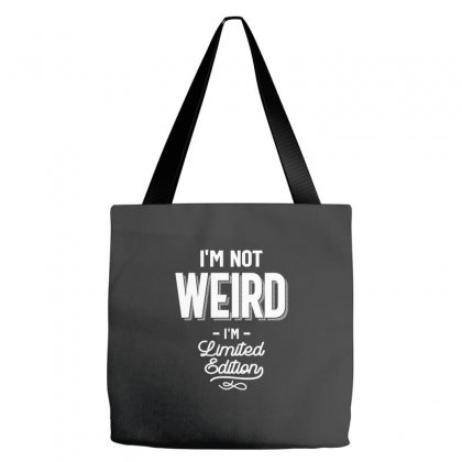 Funny T Shirt I'm Not Weird I Am Limited Edition Gift Tote Bags Designed By Cidolopez