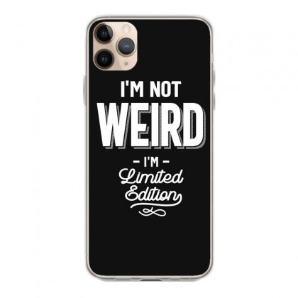 Funny T Shirt I'm Not Weird I Am Limited Edition Gift Iphone 11 Pro Max Case Designed By Cidolopez