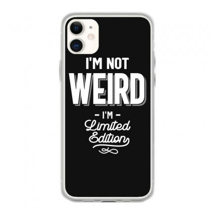 Funny T Shirt I'm Not Weird I Am Limited Edition Gift Iphone 11 Case Designed By Cidolopez