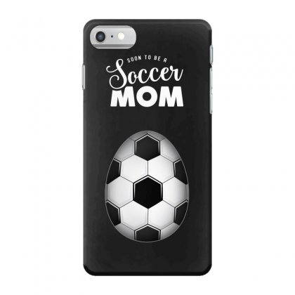 Soon To Be A Soccer Mom Iphone 7 Case Designed By Honeysuckle