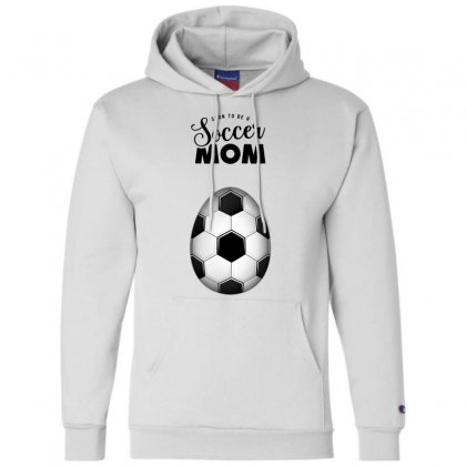 Soon To Be A Soccer Mom Champion Hoodie Designed By Honeysuckle