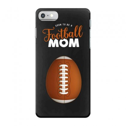 Soon To Be A Football Mom Iphone 7 Case Designed By Honeysuckle