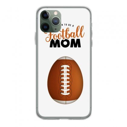 Soon To Be A Football Mom Iphone 11 Pro Case Designed By Honeysuckle