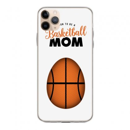 Soon To Be A Basketball Mom Iphone 11 Pro Max Case Designed By Honeysuckle