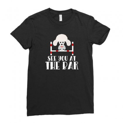 See You At The Bar Funny Poodle Dog Agility Premium T Shirt Ladies Fitted T-shirt Designed By Platinumshop
