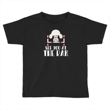 See You At The Bar Funny Poodle Dog Agility Premium T Shirt Toddler T-shirt Designed By Platinumshop