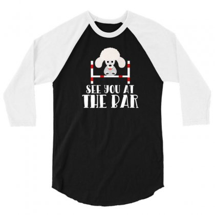 See You At The Bar Funny Poodle Dog Agility Premium T Shirt 3/4 Sleeve Shirt Designed By Platinumshop