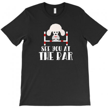 See You At The Bar Funny Poodle Dog Agility Premium T Shirt T-shirt Designed By Platinumshop