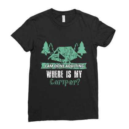 I Am Done Adulting Where Is My Camper Ladies Fitted T-shirt Designed By Wizarts