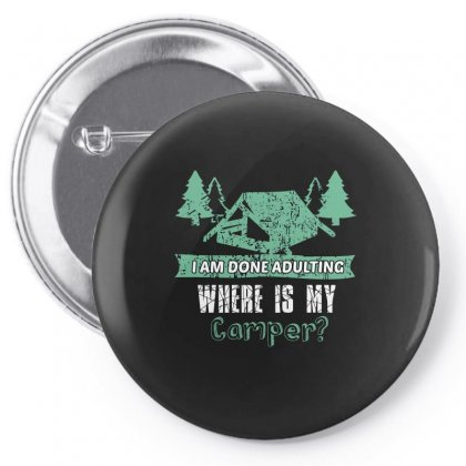 I Am Done Adulting Where Is My Camper Pin-back Button Designed By Wizarts