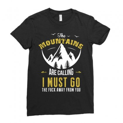 The Mountains Are Calling I Must Go The Fuck Away From You Ladies Fitted T-shirt Designed By Wizarts