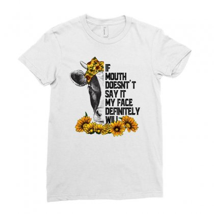 If Mouth Doesn't Say It My Face Definitely Will For Light Ladies Fitted T-shirt Designed By Sengul