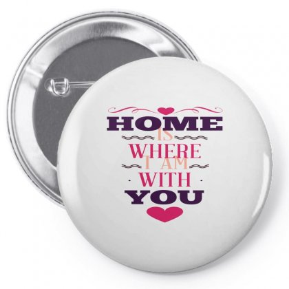 Home Is Where I Am With You Pin-back Button Designed By Perfect Designers