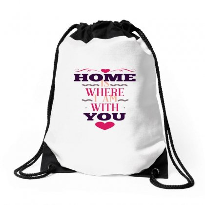 Home Is Where I Am With You Drawstring Bags Designed By Perfect Designers