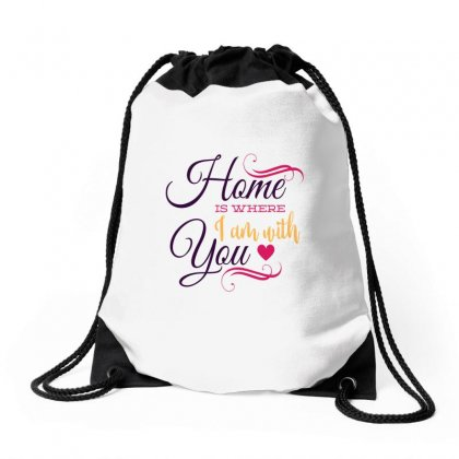 Home Is Where Im With You Drawstring Bags Designed By Perfect Designers
