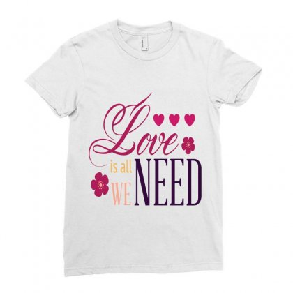 Love Is All We Need Ladies Fitted T-shirt Designed By Perfect Designers