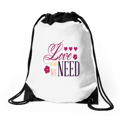 Love Is All We Need Drawstring Bags Designed By Perfect Designers