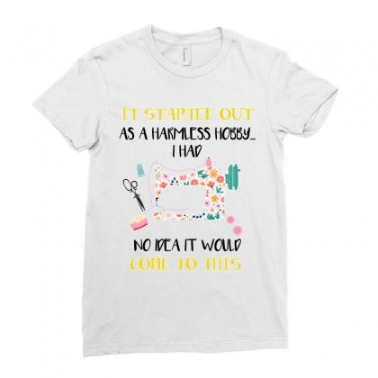 Sewing It Started Out As A Harmless Hobby Ladies Fitted T-shirt Designed By Omer Acar