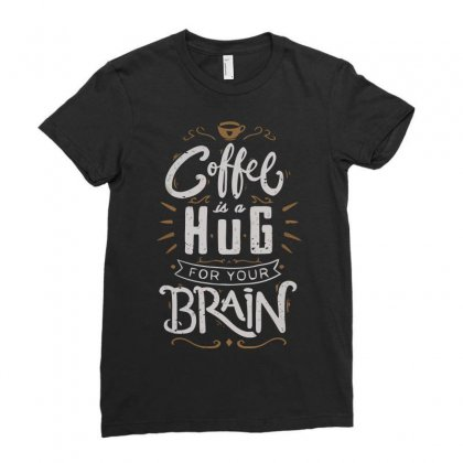 Coffee Is A Hug For The Brain Ladies Fitted T-shirt Designed By Arsyad