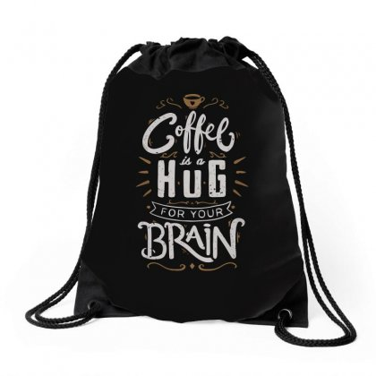 Coffee Is A Hug For The Brain Drawstring Bags Designed By Arsyad
