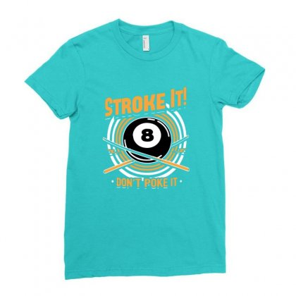 Stroke It Dont Poke It Shirt Billiard Poll 8 Ball Ladies Fitted T-shirt Designed By Platinumshop