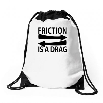 Friction Is A Drug Funny Drawstring Bags Designed By Erryshop
