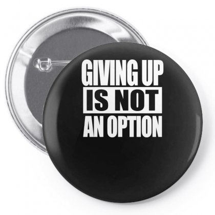 Giving Up Is Not An Option Pin-back Button Designed By Erryshop